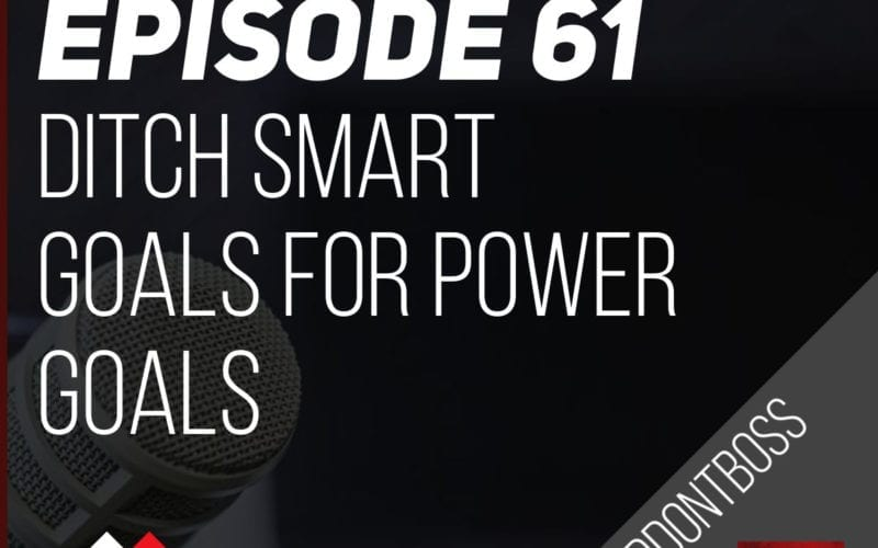 Ditch SMART Goals for POWER Goals | Episode 61