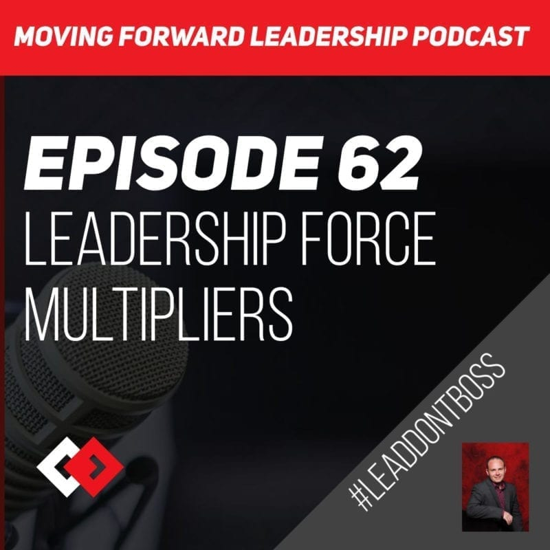 Leadership Force Multipliers | Episode 62