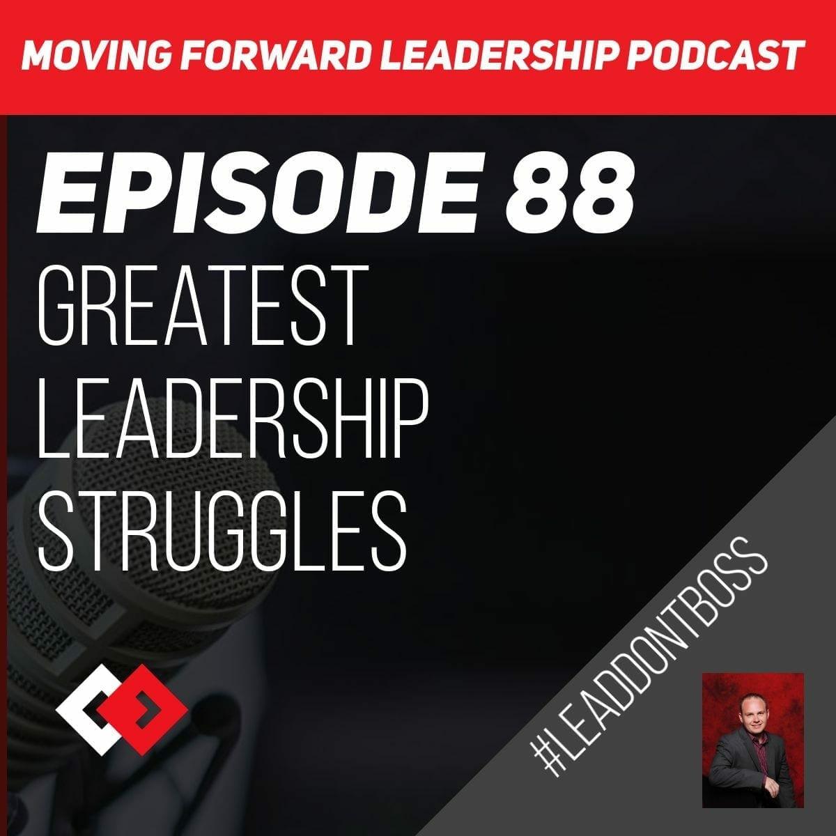 Greatest Leadership Struggles | Episode 88