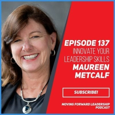 Innovate Your Leadership Skills | Maureen Metcalf | Episode 137