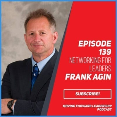 Networking For Leaders | Frank Agin | Episode 139