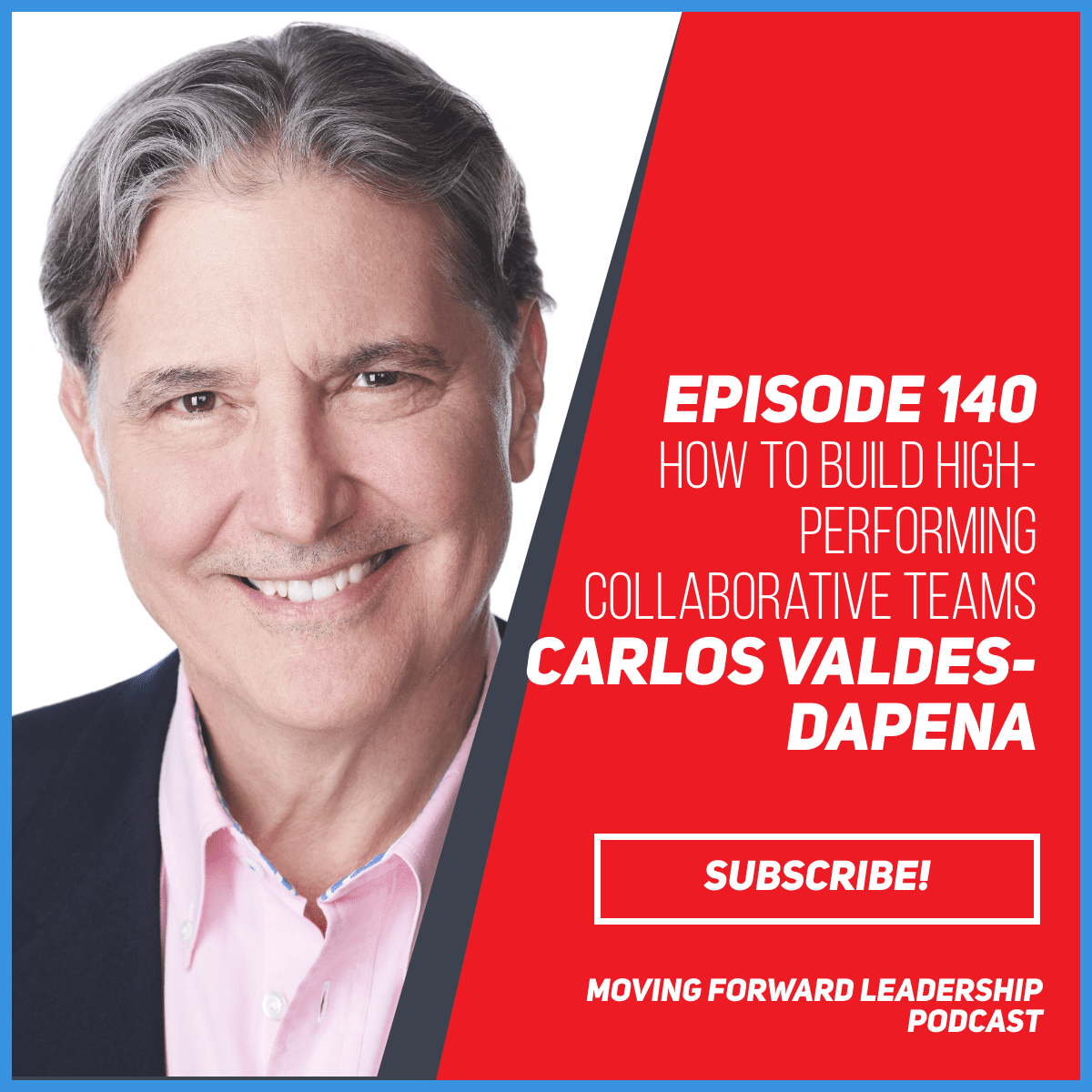 How to Build High-Performing Collaborative Teams | Carlos Valdes-Dapena | Episode 140