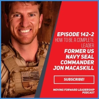 How to be a Complete Leader | US Navy SEAL Commander Jon Macaskill