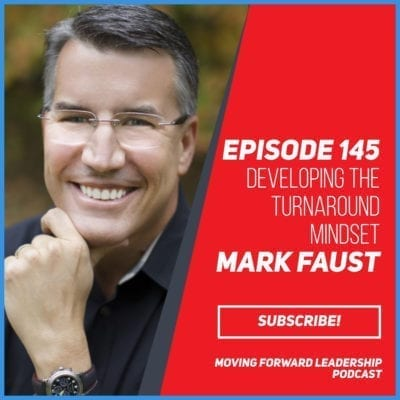 Developing the Turnaround Mindset | Mark Faust | Episode 145