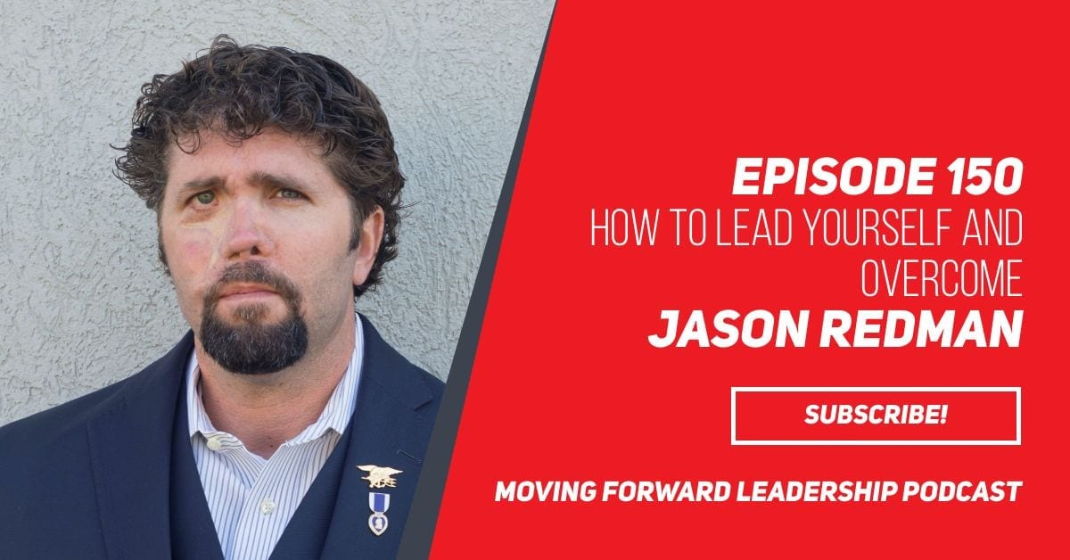 How to Lead Yourself and OVERCOME | US Navy SEAL Jason Redman