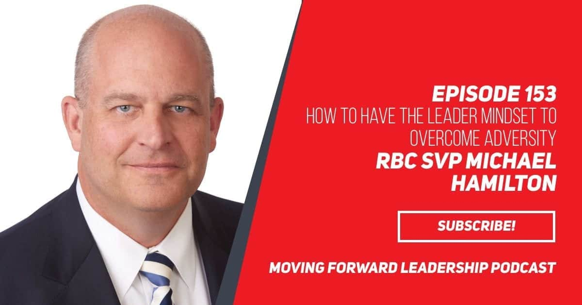 How to have the Leader Mindset to Overcome Adversity | RBC SVP Michael Hamilton | Episode 153